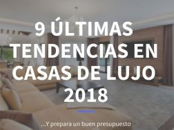ultimas tendencias en casas de lujo 2018 - Housmy