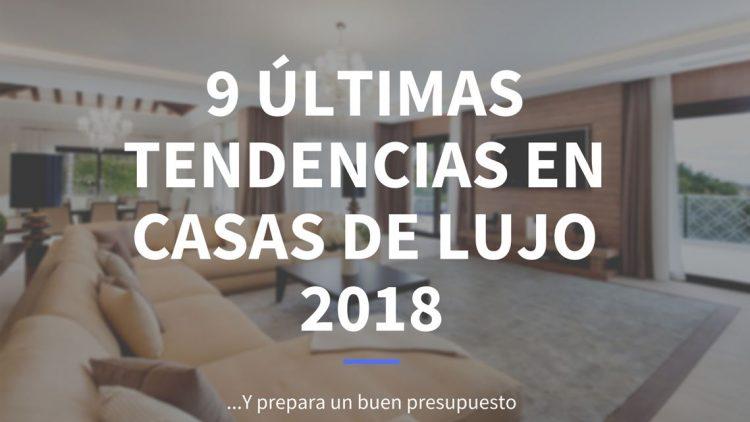 ultimas tendencias en casas de lujo 2018 - Housmy