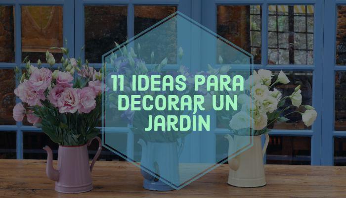 ideas decoracion de jardines, como decorar un jardin